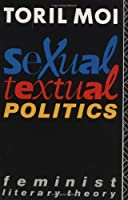 Sexual/Textual Politics : Feminist Literary Theory (New Accents (Routledge (Firm).)