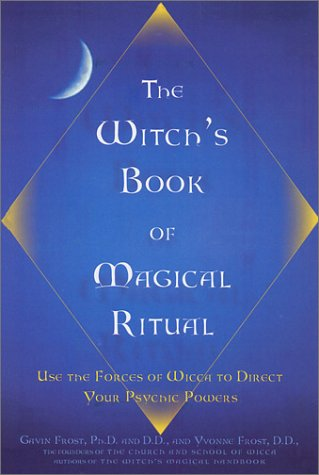 Witchs Book of Magical Ritual: Use the Forces of Wicca to Direct Your Psychic Powers  by  Gavin Frost