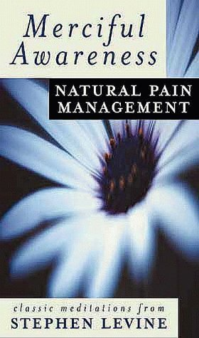 Merciful Awareness: Natural Pain Management  by  Stephen Levine