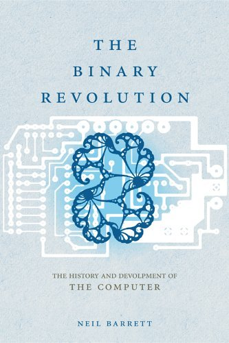 The Binary Revolution: The History and Development of The Computer  by  Neil Barrett