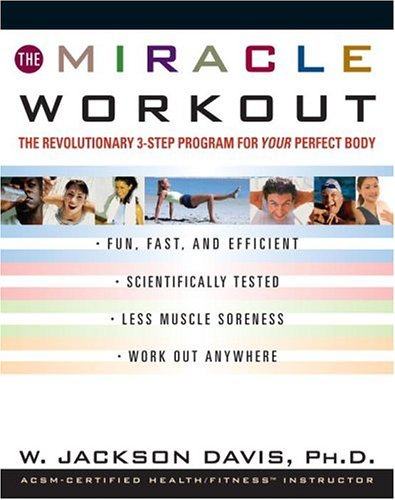 The Miracle Workout : The Revolutionary 3-Step Program for YOUR Perfect Body W. Jackson Davis