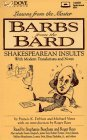Barbs from the Bard: Shakespearean Insults with Modern Translations and Notes Francis K. Denuit