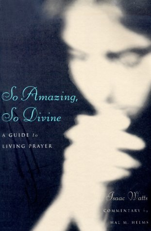 So Amazing, So Divine: A Guide to Living Prayer Isaac Watts
