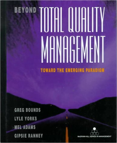 Beyond Total Quality Management: Toward the Emerging Paradigm  by  Greg Bounds