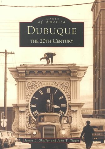 Dubuque: The 20th Century John T. Tigges
