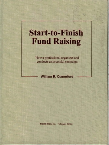 Start To Finish Fund Raising: How A Professional Organizes And Conducts A Successful Campaign  by  William R. Cumerford