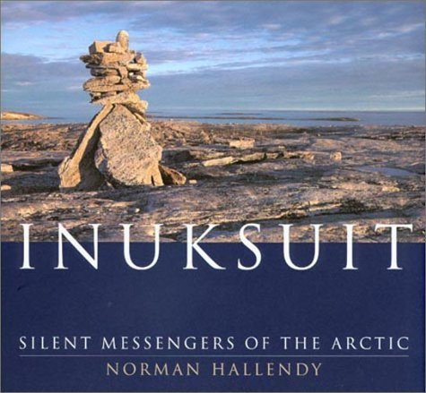 Inuksuit: Silent Messengers of the Arctic  by  Norman Hallendy