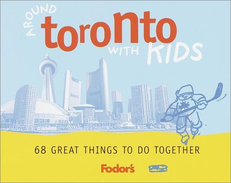 Fodors Around Toronto with Kids, 1st Edition: 68 Great Things to Do Together Fodors Travel Publications Inc.