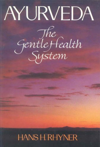 Ayurveda: The Gentle Health System  by  Hans H. Rhymer