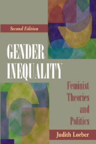 Gender Inequality: Feminist Theories and Politics  by  Judith Lorber