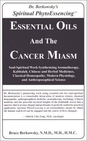 Essential Oils And The Cancer Miasm  by  Bruce Berkowsky