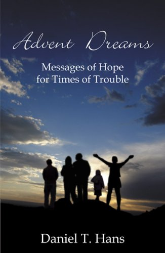 Advent Dreams: Messages of Hope for Times of Trouble  by  Daniel T. Hans