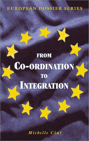 From Co-Ordination to Integration: Policy Co-Operation in the European Institutions Michelle Cini