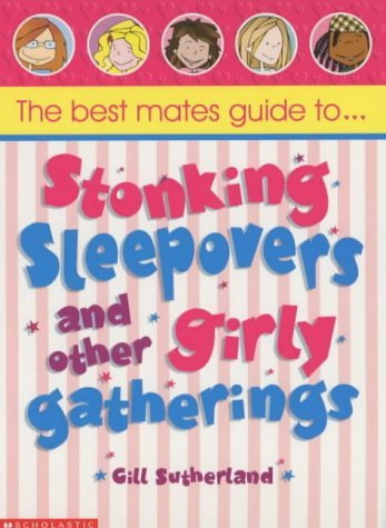 Best Mates Guide to Stonking Sleepovers and Other Girly Gatherings  by  Gillian Sutherland