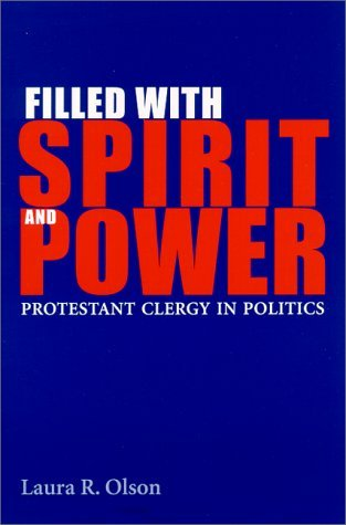 Filled With Spirit And Power: Protestant Clergy In Politics Laura R. Olson