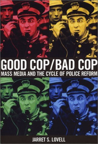 Good Cop, Bad Cop: Mass Media And The Cycle Of Police Reform  by  Jarret S. Lovell