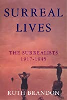 Surreal Lives: The Surrealists, 1917-1945
