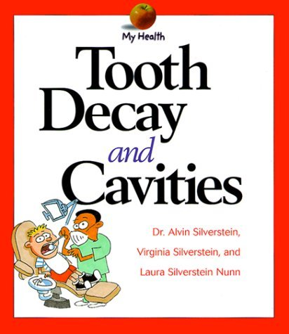 Tooth Decay and Cavities  by  Alvin Silverstein
