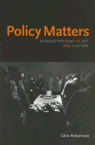 Policy Matters: Administrations Of Art And Culture  by  Clive Robertson