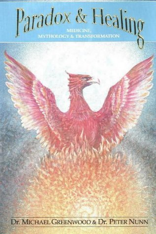 Paradox And Healing: Medicine, Mythology And Transformation  by  Michael T. Greenwood