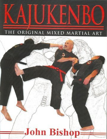 Kajukenbo: The Original Mixed Martial Art  by  John Bishop