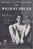 The Wildest Dream: Mallory: His Life And Conflicting Passions