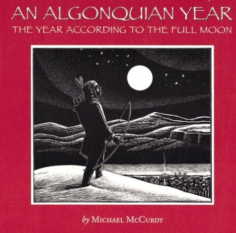 An Algonquian Year: The Year According to the Full Moon Michael McCurdy