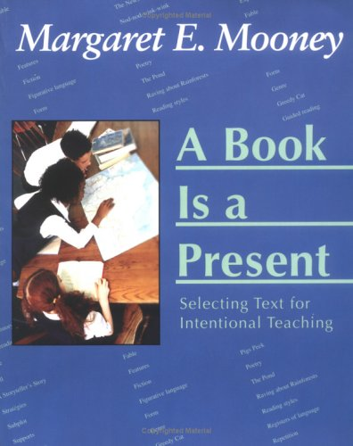 A Book Is a Present: Selecting Text for Intentional Teaching Margaret E. Mooney