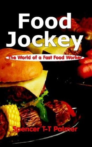 Food Jockey: The World of a Fast Food Worker Spencer T.-T. Palmer