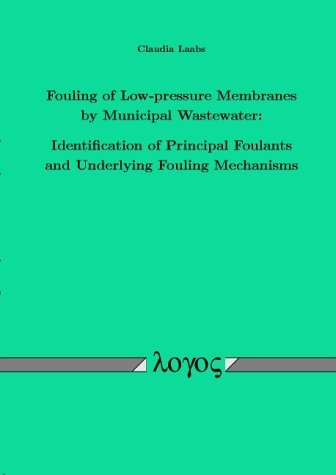Fouling of low pressure membranes  by  municipal wastewater: identification of principal foulants and underlying fouling mechanisms by Claudia Laabs