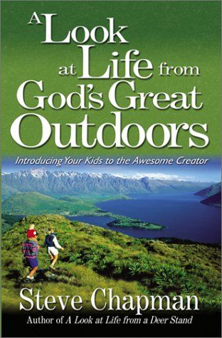 A Look at Life from Gods Great Outdoors: Introducing Your Kids to the Awesome Creator  by  Steve Chapman