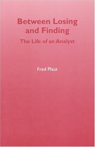 Between Losing and Finding: The Life of an Analyst  by  Fred Plaut