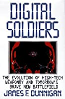 Digital Soldiers: The Evolution of High-Tech Weaponry and Tomorrow's Brave New Battlefield