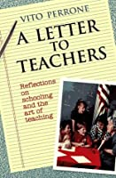 A Letter To Teachers:  Reflections On Schooling And The Art Of Teaching (The Jossey Bass Education Series)