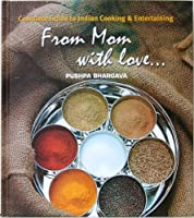 From Mom with Love - A Complete Guide to Indian Cooking and Entertaining