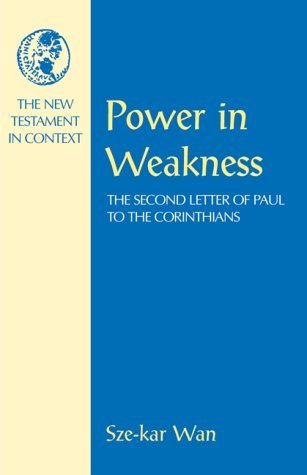 Power in Weakness: The Second Letter of Paul to the Corinthians Sze-Kar Wan