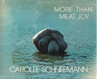 More Than Meat Joy: Complete Performance Works & Selected Writings Carolee Schneemann
