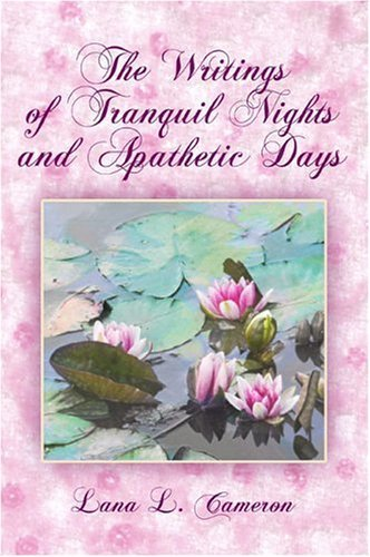 The Writings of Tranquil Nights and Apathetic Days  by  Lana L. Cameron