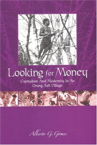 Looking for Money: Capitalism and Modernity in an Orang Asli Village Alberto G. Gomes