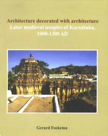 Architecture Decorated with Architecture: Later Medieval Temples of Karnataka, 1000-1300 AD  by  Gerard Foekema
