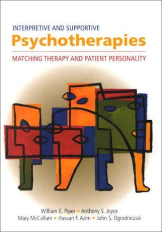 Interpretive and Supportive Psychotherapies: Matching Therapy and Patient Personality  by  William E. Piper