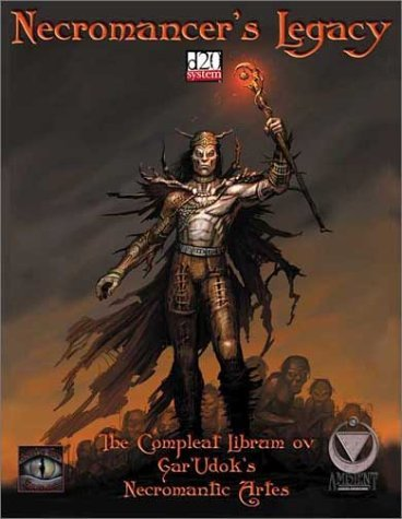 Necromancers Legacy: The Complete Librum Ov GarUdoks Necromantic Artes  by  M. Jason Parent