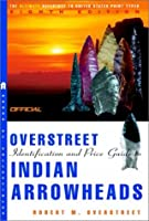 The Official Overstreet Indian Arrowheads Price Guide, 8th edition (Official Overstreet Indian Arrowhead Identification and Price Guide)