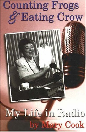 Counting Frogs & Eating Crow: My Life in Radio Mary Cook