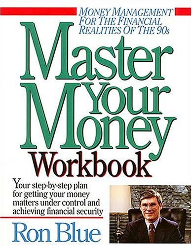 Master Your Money Workbook: Your Step-By-Step Plan for Getting Your Money Matters Under Control and Achieving Financial Security Ronald Blue