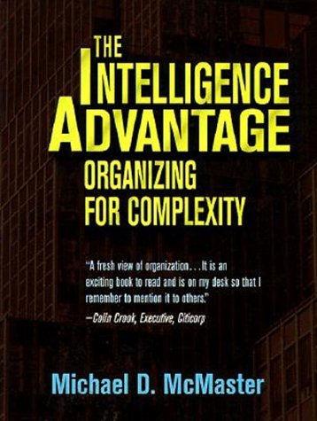 The Intelligence Advantage, Organizing for Complexity  by  Michael D. McMaster