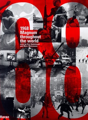 1968 Magnum Throughout the World  by  Eric J. Hobsbawm