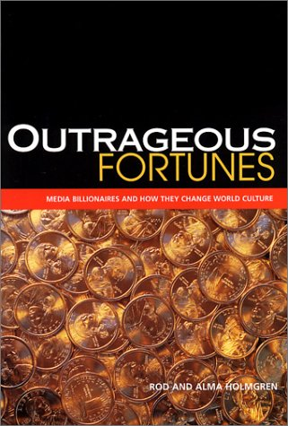 Outrageous Fortunes, Media Billionaires and How They Change World Culture Rod Holmgren