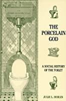 The Porcelain God: A Social History of the Toilet