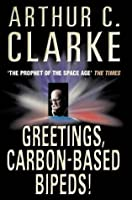 Greetings, Carbon Based Bipeds!: A Vision Of The 20th Century As It Happened